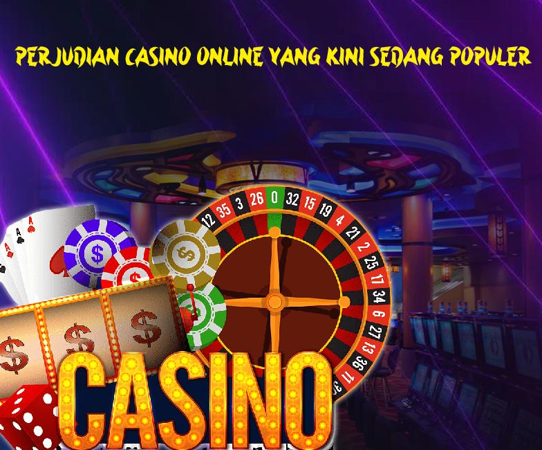 Perjudian Casino Online yang Kini Sedang Populer
